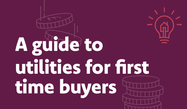 A guide to utilities for first time buyers