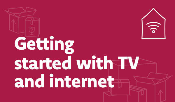 Getting startedwith TV and internet