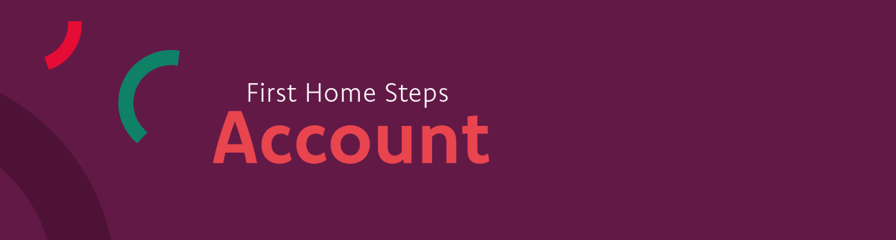 First Home Steps Account